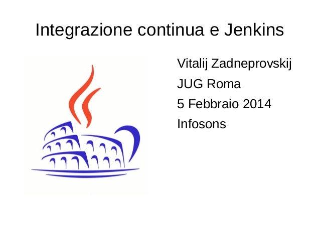 Integrazione continua e Jenkins Vitalij Zadneprovskij JUG Roma 5 Febbraio 2014 Infosons