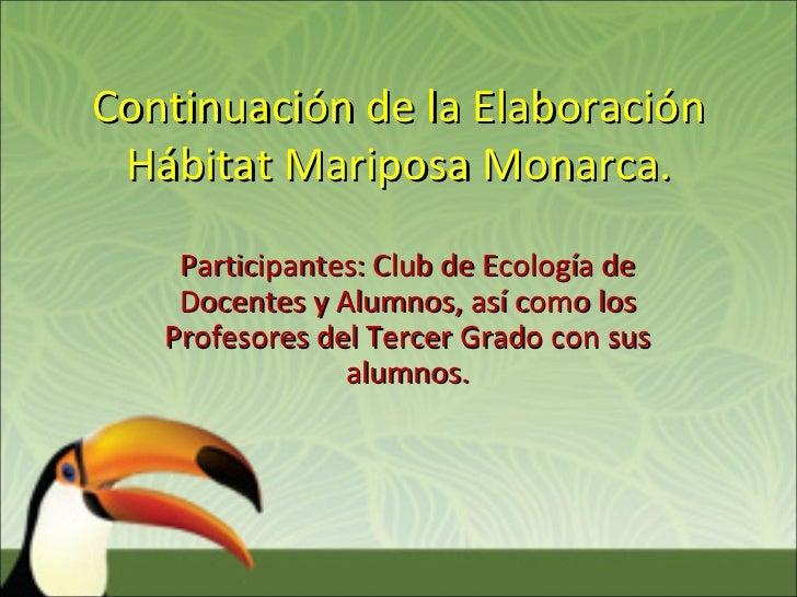 Continuación de la Elaboración Hábitat Mariposa Monarca.    Participantes: Club de Ecología de    Docentes y Alumnos, así ...