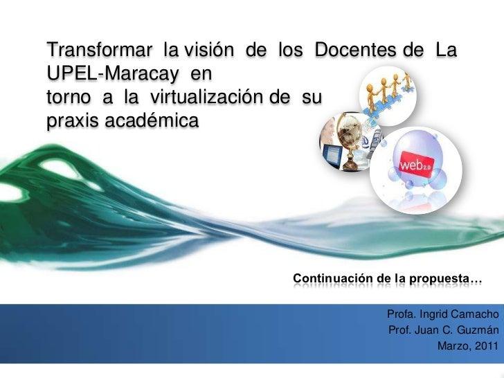 Transformar  la visión  de  los  Docentes de  La  UPEL-Maracay  en torno  a  la  virtualización de  su  praxis académica<b...