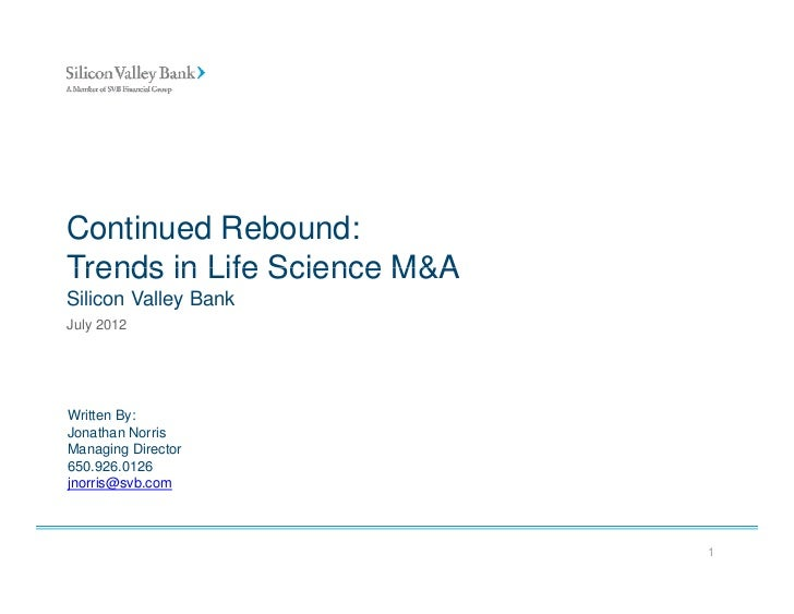 Continued Rebound:Trends in Life Science M&ASilicon Valley BankJuly 2012Written By:         yJonathan NorrisManaging Direc...