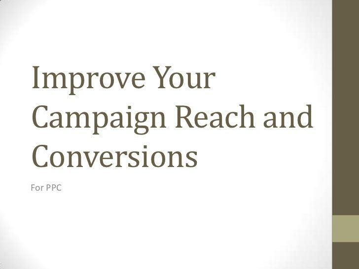 Improve YourCampaign Reach andConversionsFor PPC
