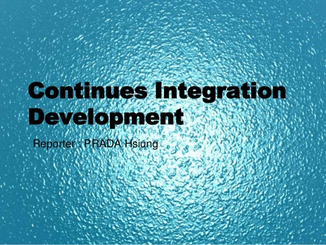 Continues Integration        Development           Reporter : PRADA HsiungAplix Confidential and Restricted   Copyright 20...