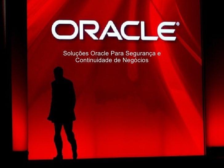 Soluções Oracle Para Segurança e Continuidade de Negócios