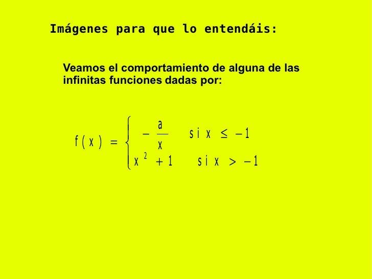 Imágenes para que lo entendáis: Veamos el comportamiento de alguna de las infinitas funciones   dadas por: