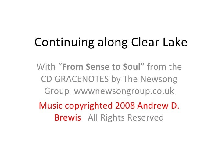 "Continuing along Clear Lake With "" From Sense to Soul "" from the CD GRACENOTES by The Newsong Group  wwwnewsongroup.co.uk ..."