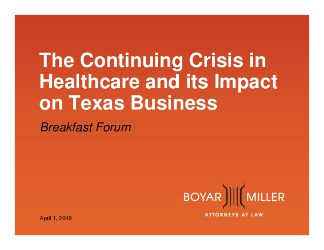 www.boyarmiller.com The Continuing Crisis in Healthcare and its Impact on Texas Business Breakfast Forum April 1, 2010