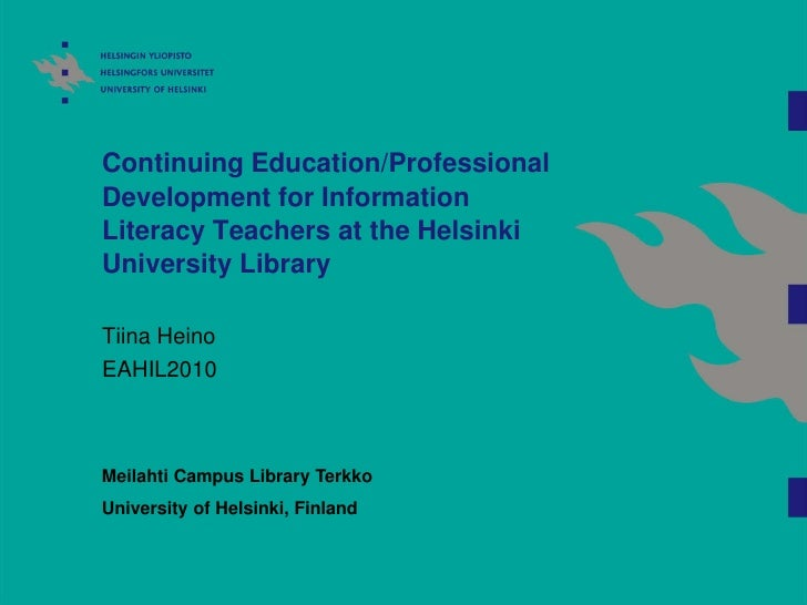 Continuing Education/Professional Development for Information Literacy Teachers at the Helsinki University Library  Tiina ...