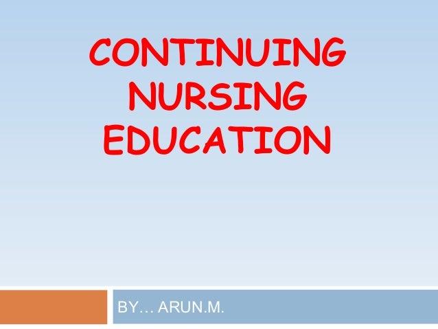 CONTINUINGNURSINGEDUCATIONBY… ARUN.M.