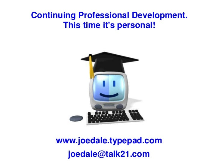 Continuing Professional Development.<br />This time it's personal!<br />www.joedale.typepad.com<br />joedale@talk21.com<br />