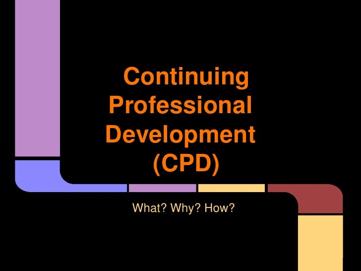Continuing professional development - what, why, how?
