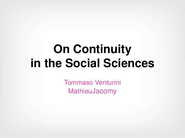 On Continuity in the Social Sciences Tommaso Venturini MathieuJacomy