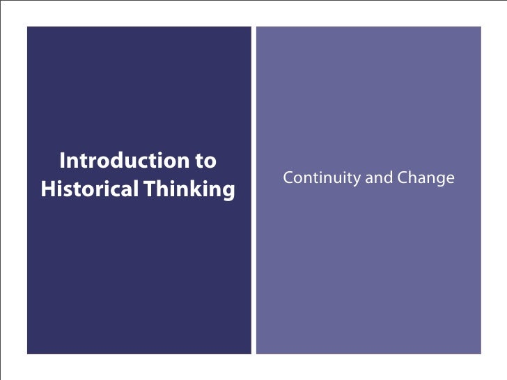 Introduction to                       Continuity and Change Historical Thinking