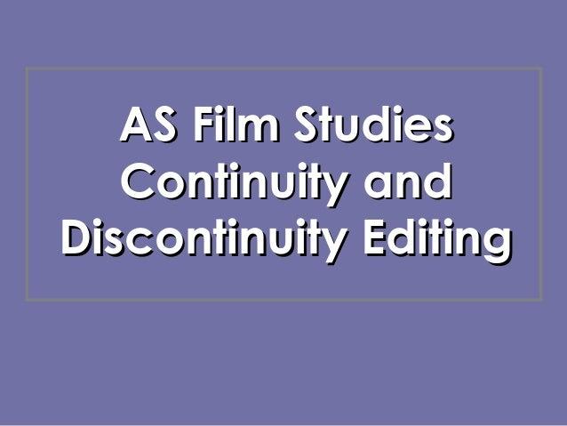 AS Film StudiesAS Film StudiesContinuity andContinuity andDiscontinuity EditingDiscontinuity Editing