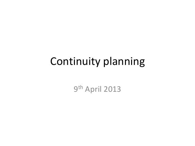 Continuity planning    9th April 2013