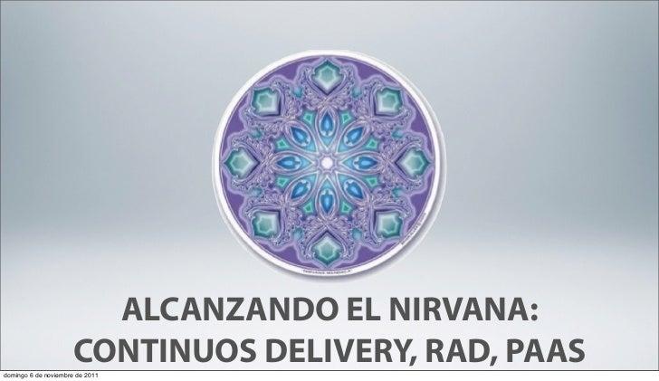 ALCANZANDO EL NIRVANA:                     CONTINUOS DELIVERY, RAD, PAASdomingo 6 de noviembre de 2011