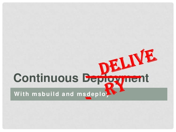 With msbuild and msdeploy<br />Continuous Deployment<br />Delivery <br />-----------<br />