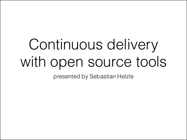 Continuous delivery with open source tools presented by Sebastian Helzle
