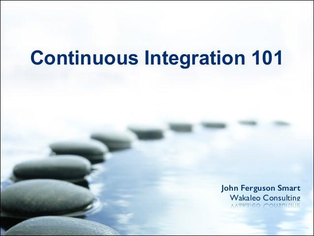 John Ferguson Smart Wakaleo Consulting Continuous Integration 101