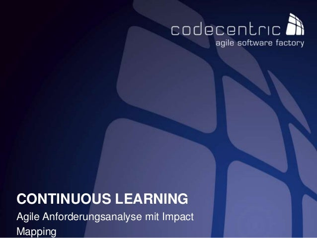 CONTINUOUS LEARNING Agile Anforderungsanalyse mit Impact Mapping