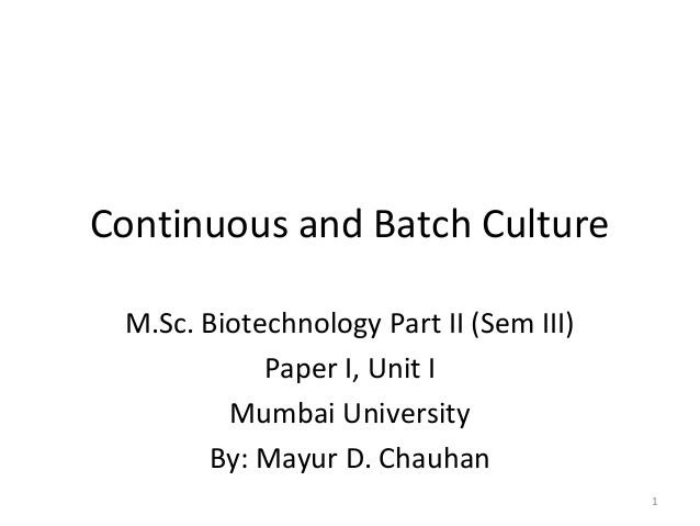 using batch and continuous cultures biology essay Definition of continuous culture – our online dictionary has continuous culture information from a dictionary of biology dictionary encyclopediacom: english, psychology and medical.