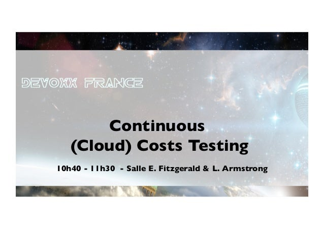 Continuous   (Cloud) Costs Testing                       10h40 - 11h30 - Salle E. Fitzgerald & L. Armstrong             ...