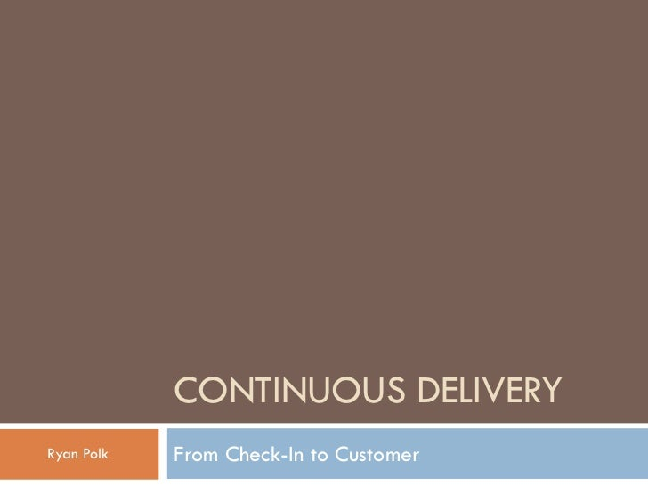 CONTINUOUS DELIVERYRyan Polk   From Check-In to Customer