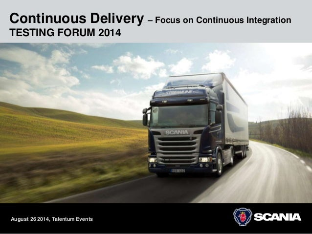 Continuous Delivery – Focus on Continuous Integration  TESTING FORUM 2014  August 26 2014, Talentum Events