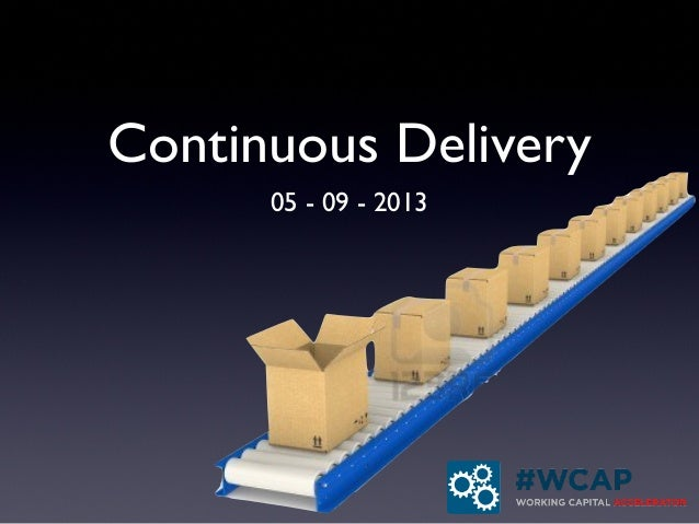 Continuous delivery   @wcap 5-09-2013