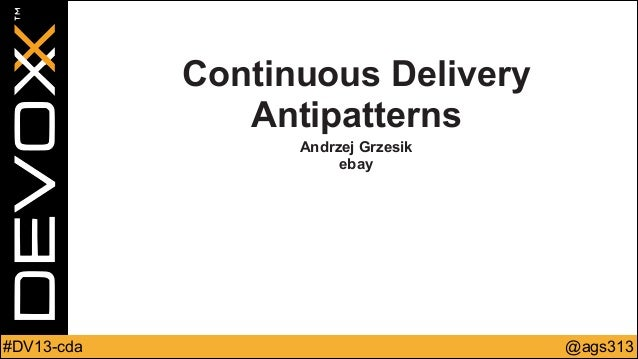 Continuous Delivery Antipatterns Andrzej Grzesik ebay  #DV13-cda  @ags313