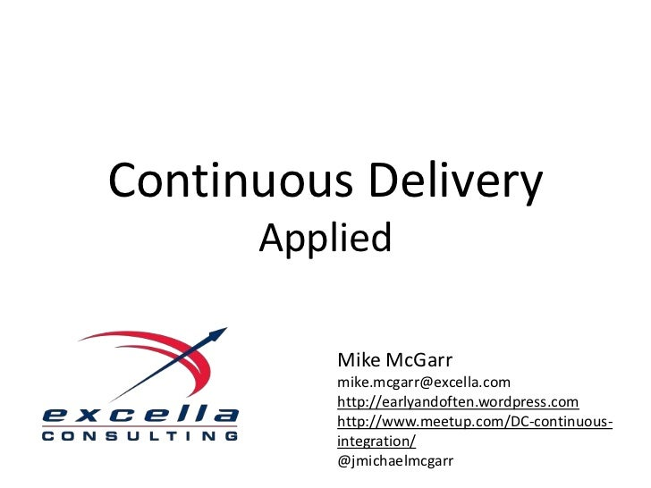 Continuous Delivery      Applied          Mike McGarr          mike.mcgarr@excella.com          http://earlyandoften.wordp...