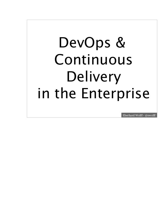 DevOps & Continuous Delivery in the Enterprise Eberhard Wolff - @ewolff
