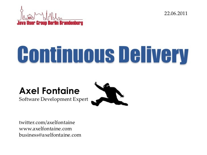 22.06.2011Continuous DeliveryAxel FontaineSoftware Development Experttwitter.com/axelfontainewww.axelfontaine.combusiness@...