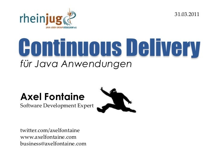 ContinuousDelivery<br />31.03.2011<br />für Java Anwendungen<br />Axel Fontaine<br />Software Development Expert<br />twit...