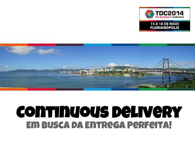 Continuous Delivery Em Busca da Entrega Perfeita!