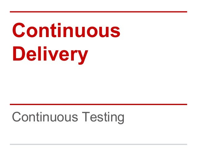 Continuous Delivery Continuous Testing