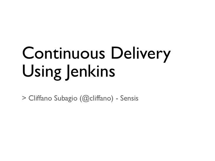 Continuous DeliveryUsing Jenkins> Cliffano Subagio (@cliffano) - Sensis