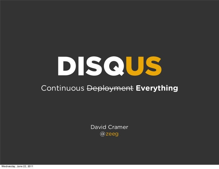 DISQUS                           Continuous Deployment Everything                                      David Cramer       ...