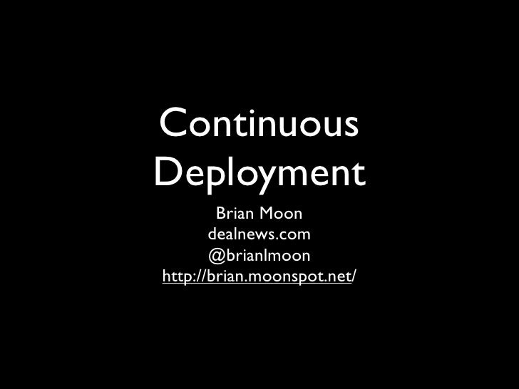 ContinuousDeployment        Brian Moon       dealnews.com       @brianlmoonhttp://brian.moonspot.net/