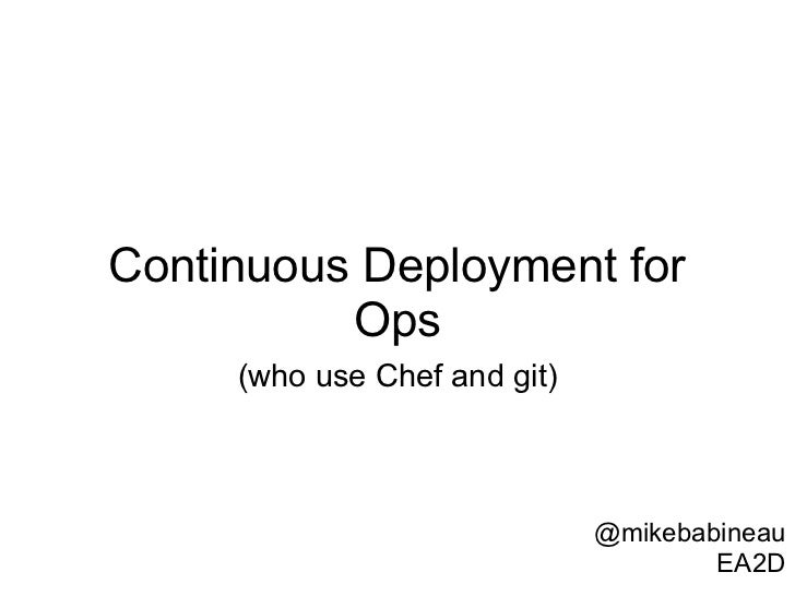 Continuous Deployment for          Ops     (who use Chef and git)                              @mikebabineau              ...