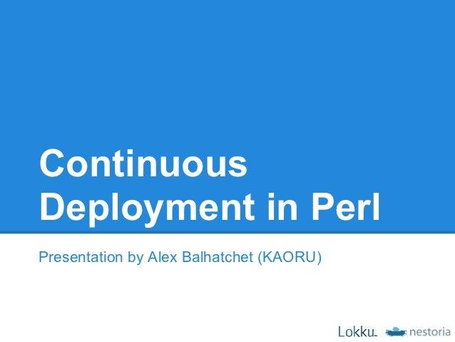 ContinuousDeployment in PerlPresentation by Alex Balhatchet (KAORU)