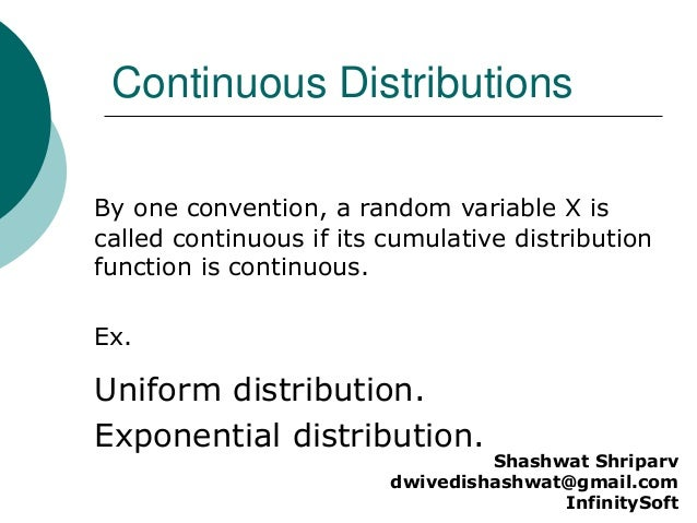 Continuous Distributions Uniform distribution. Exponential distribution. By one convention, a random variable X is called ...