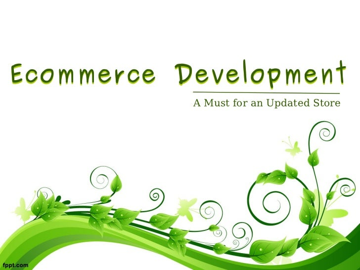 Ecommerce Development           A Must for an Updated Store