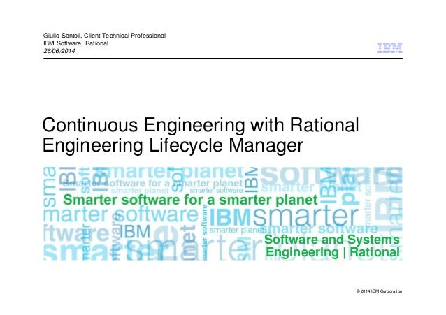 © 2014 IBM Corporation Software and Systems Engineering | Rational Continuous Engineering with Rational Engineering Lifecy...
