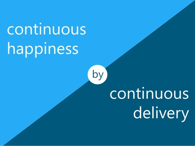 continuous happiness by  continuous delivery