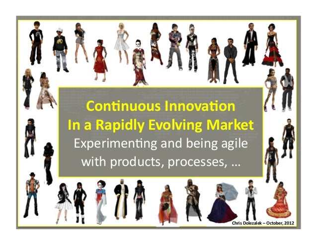 Con8nuous	   Innova8on	    In	   a	   Rapidly	   Evolving	   Market	    Experimen*ng	   and	   being	   agile	    with	   ...