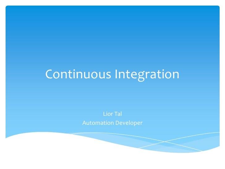 Continuous Integration<br />Lior Tal<br />Automation Developer<br />