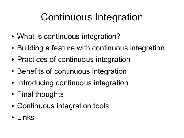 Continuous Integration●   What is continuous integration?●   Building a feature with continuous integration●   Practices o...