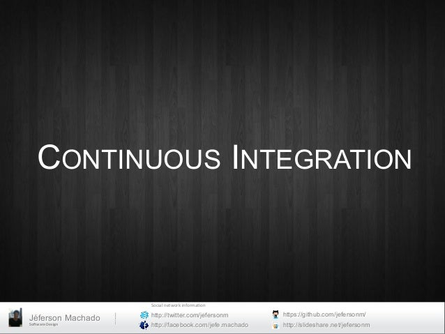 CONTINUOUS INTEGRATION	                          Social	  network	  informa0on	                          http://twitter.co...