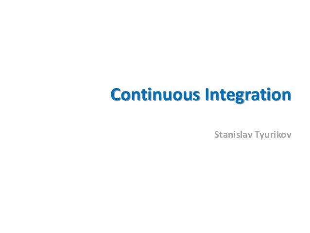 Continuous IntegrationStanislav Tyurikov