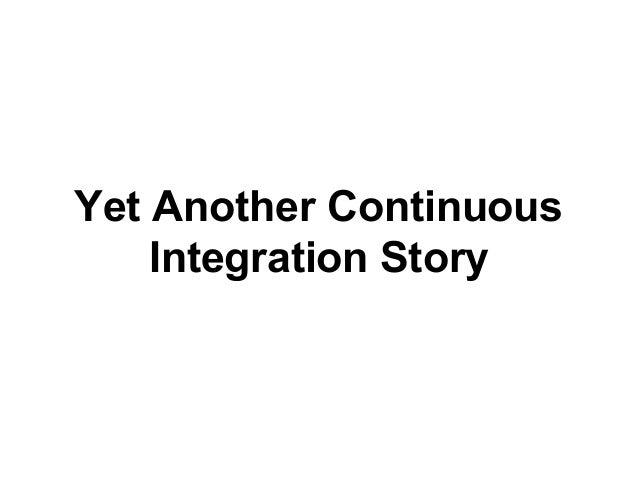 Yet Another Continuous Integration Story